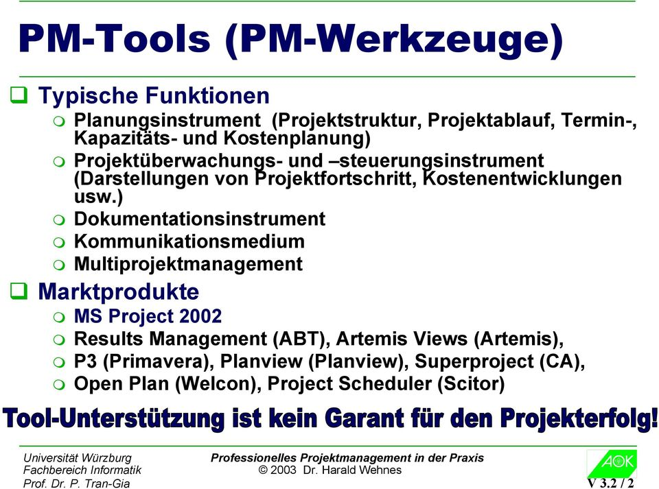 ) Dokumentationsinstrument Kommunikationsmedium Multiprojektmanagement Marktprodukte MS Project 2002 Results Management (ABT),