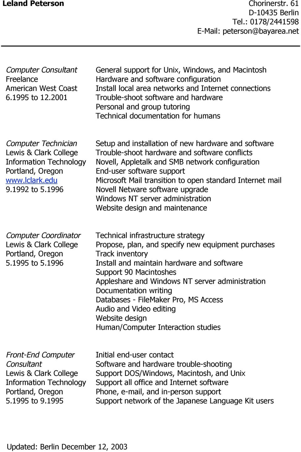 tutoring Technical documentation for humans Computer Technician Lewis & Clark College Information Technology Portland, Oregon www.lclark.edu 9.1992 to 5.