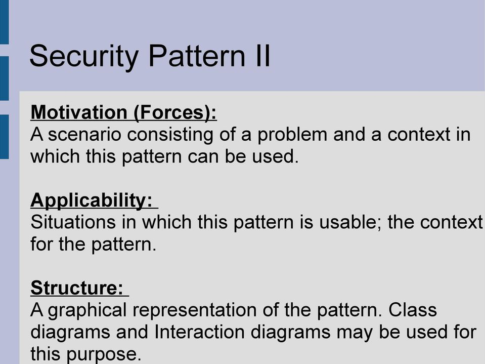 Security Pattern II Motivation (Forces): A scenario consisting of a problem and a