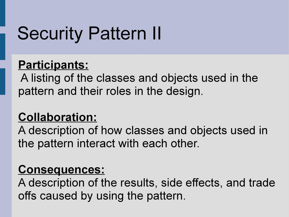 Collaboration: A description of how classes and objects used in the pattern