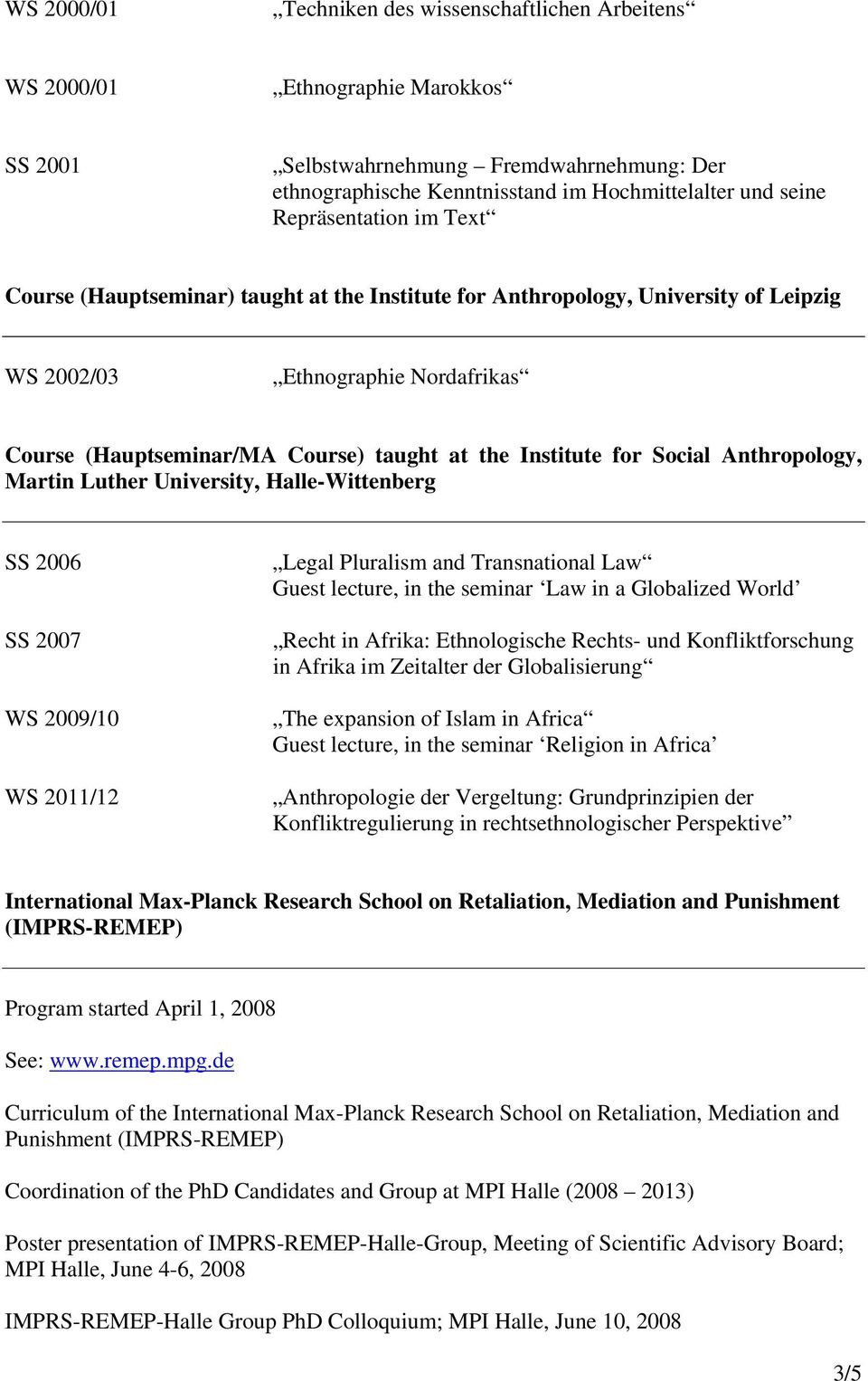 University, Halle-Wittenberg SS 2006 SS 2007 WS 2009/10 WS 2011/12 Legal Pluralism and Transnational Law Guest lecture, in the seminar Law in a Globalized World Recht in Afrika: Ethnologische Rechts-