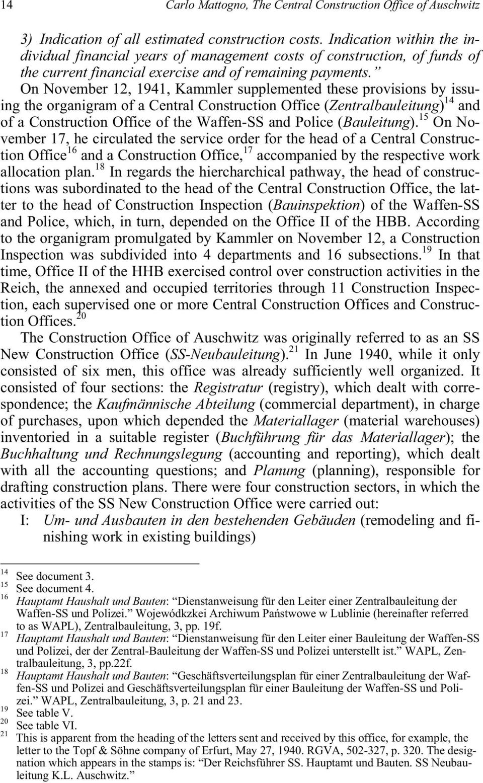 On November 12, 1941, Kammler supplemented these provisions by issuing the organigram of a Central Construction Office (Zentralbauleitung) 14 and of a Construction Office of the Waffen-SS and Police
