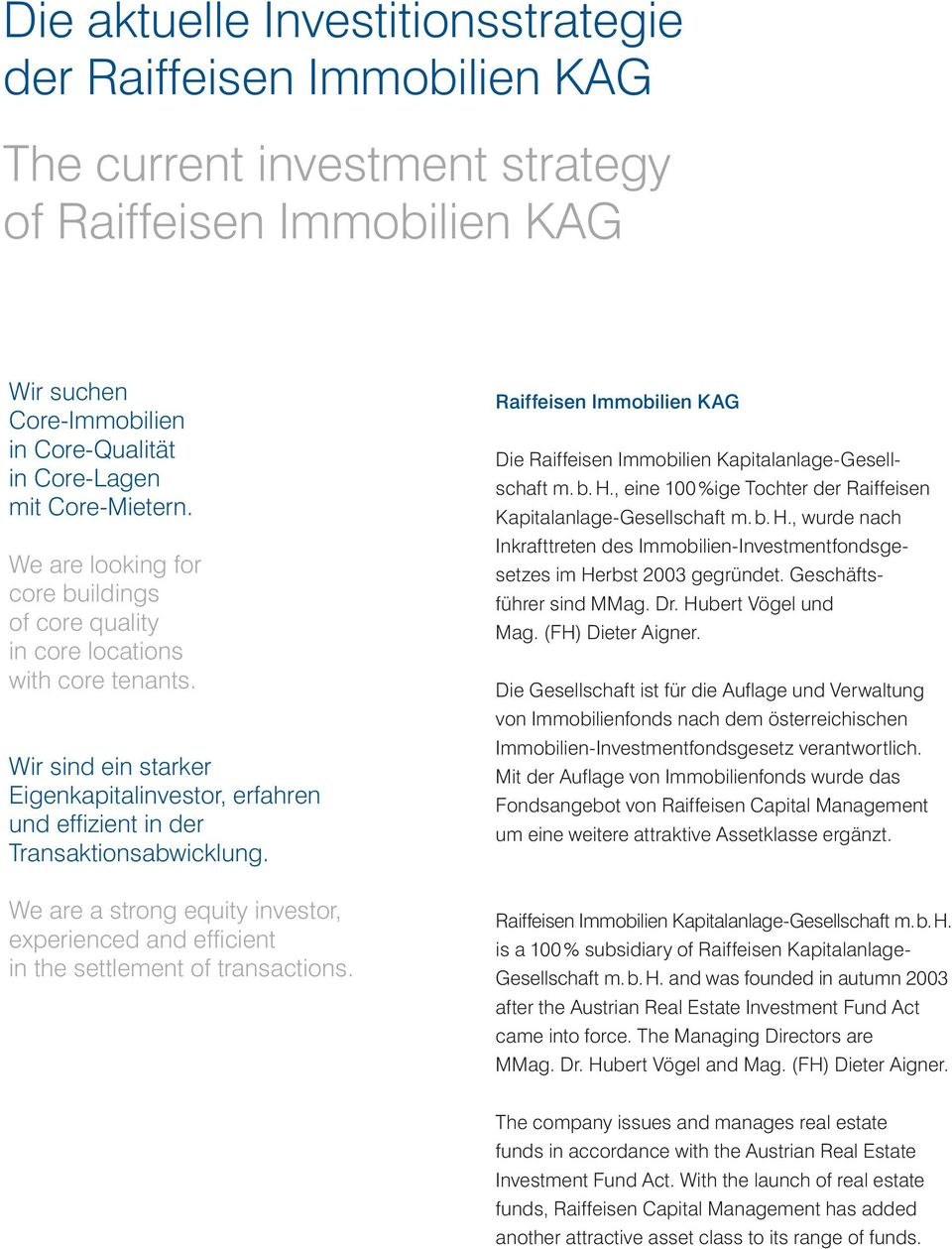We are a strong equity investor, experienced and efficient in the settlement of transactions. Raiffeisen Immobilien KAG Die Raiffeisen Immobilien Kapitalanlage-Gesellschaft m. b. H.