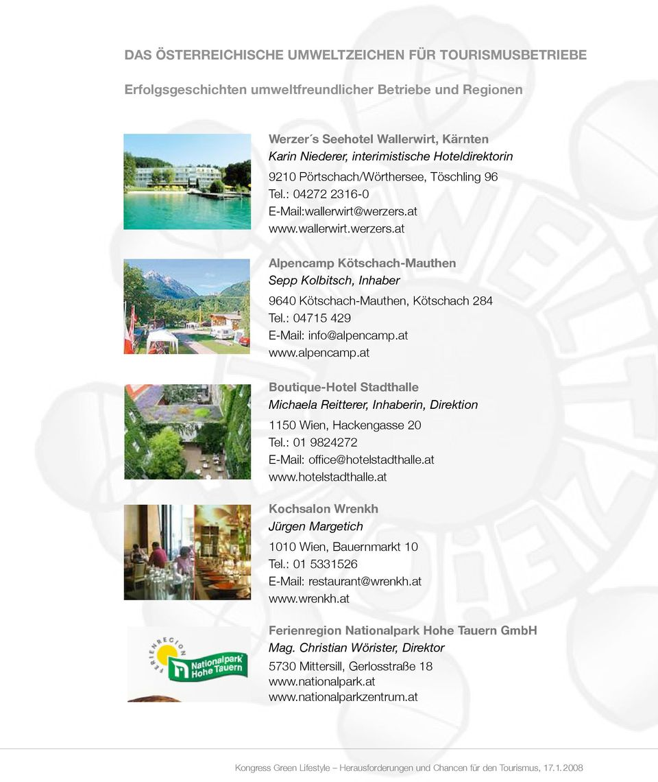 : 04715 429 E-Mail: info@alpencamp.at www.alpencamp.at Boutique-Hotel Stadthalle Michaela Reitterer, Inhaberin, Direktion 1150 Wien, Hackengasse 20 Tel.: 01 9824272 E-Mail: office@hotelstadthalle.