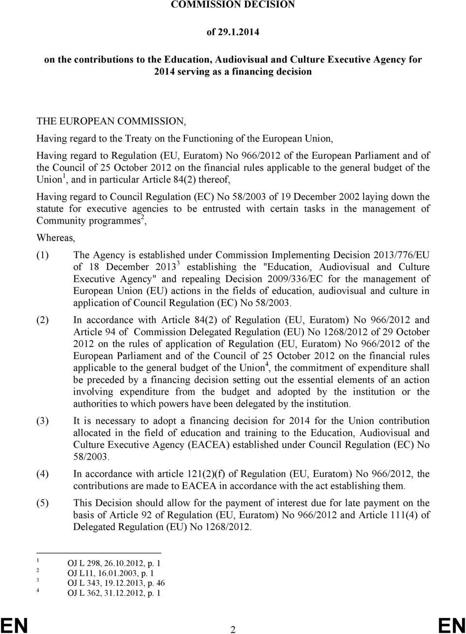 of the European Union, Having regard to Regulation (EU, Euratom) No 966/2012 of the European Parliament and of the Council of 25 October 2012 on the financial rules applicable to the general budget