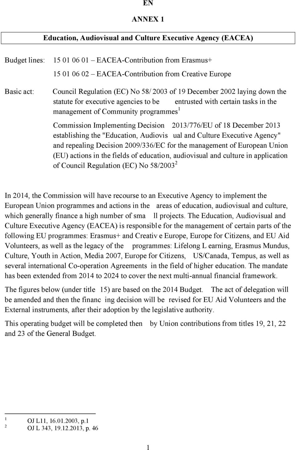 "Implementing Decision 2013/776/EU of 18 December 2013 establishing the ""Education, Audiovis ual and Culture Executive Agency"" and repealing Decision 2009/336/EC for the management of European Union"