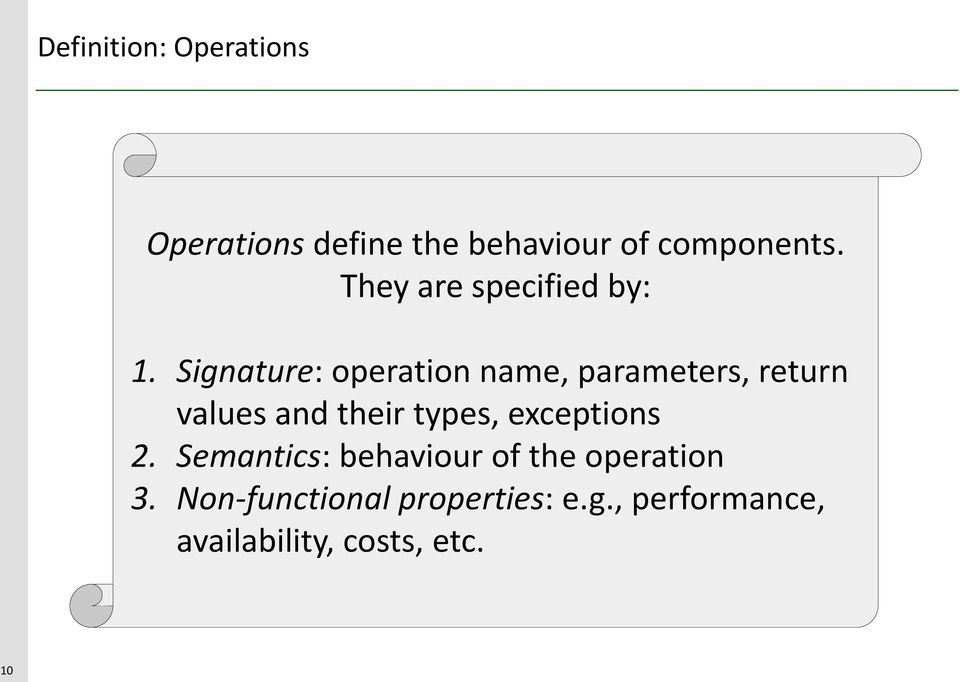 Signature: operation name, parameters, return values and their types,