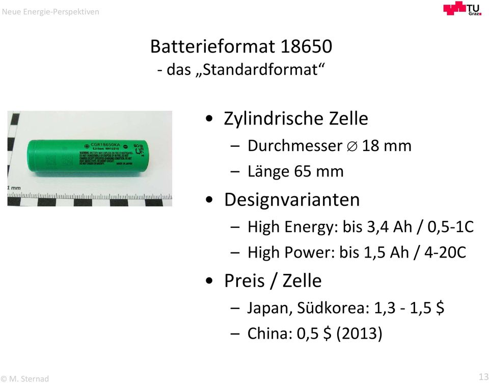 Energy: bis 3,4 Ah / 0,5-1C High Power: bis 1,5 Ah / 4-20C