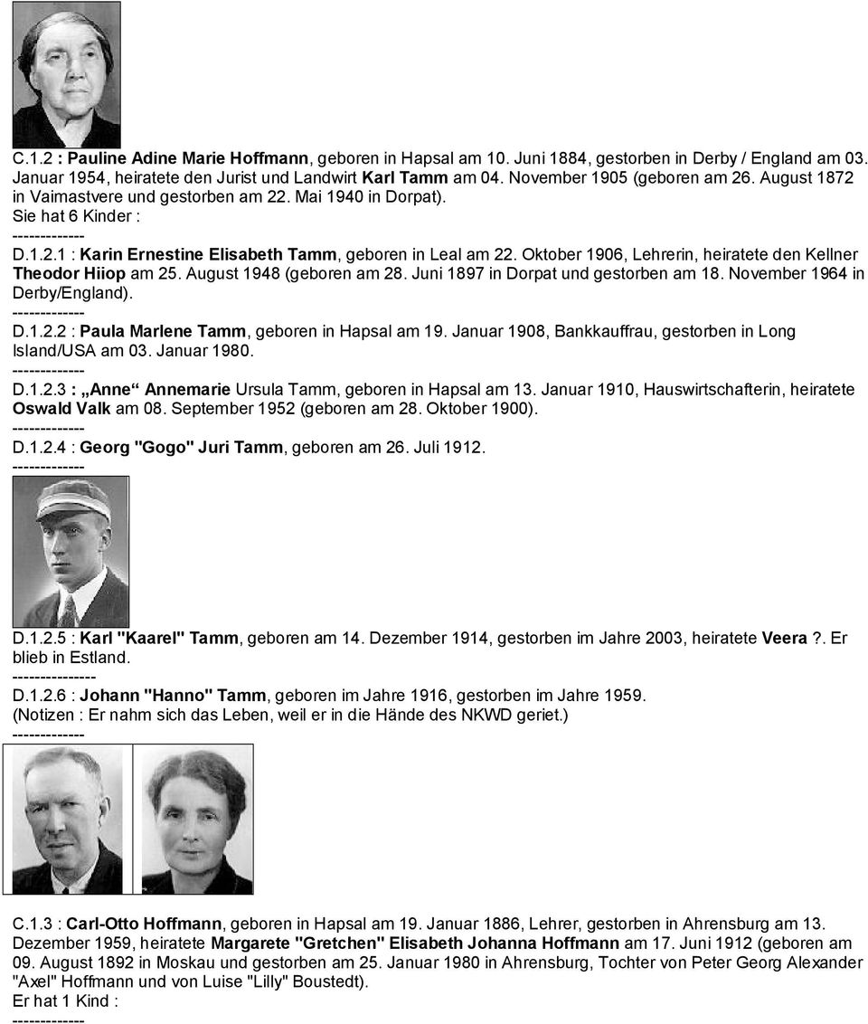 Oktober 1906, Lehrerin, heiratete den Kellner Theodor Hiiop am 25. August 1948 (geboren am 28. Juni 1897 in Dorpat und gestorben am 18. November 1964 in Derby/England). D.1.2.2 : Paula Marlene Tamm, geboren in Hapsal am 19.
