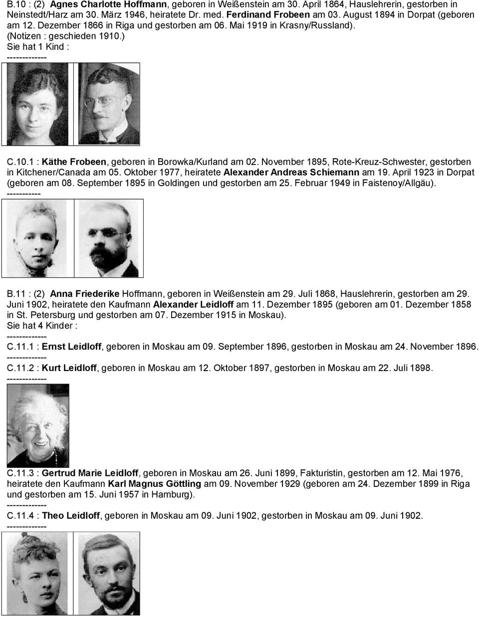 November 1895, Rote-Kreuz-Schwester, gestorben in Kitchener/Canada am 05. Oktober 1977, heiratete Alexander Andreas Schiemann am 19. April 1923 in Dorpat (geboren am 08.