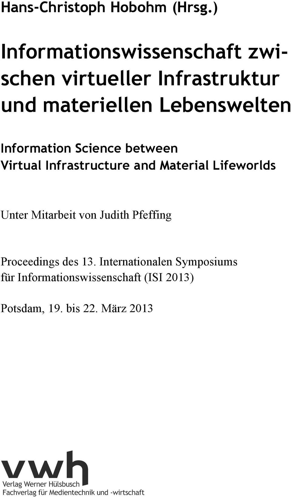 Information Science between Virtual Infrastructure and Material Lifeworlds Unter Mitarbeit