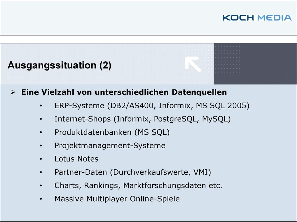 Produktdatenbanken (MS SQL) Projektmanagement-Systeme Lotus Notes Partner-Daten