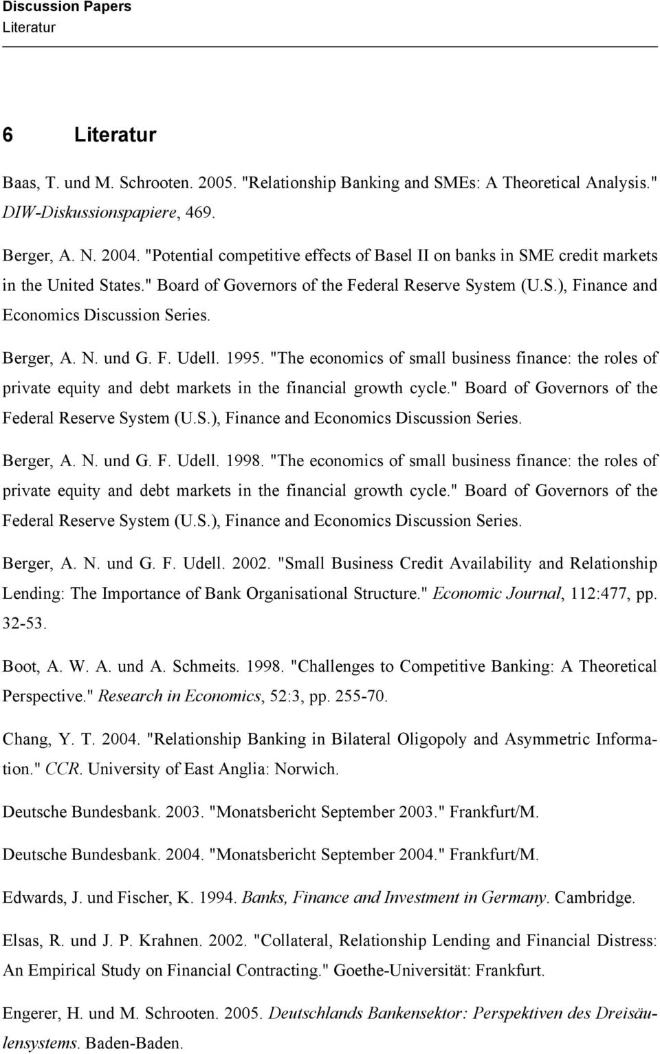 "Berger, A. N. und G. F. Udell. 1995. ""The economics of small business finance: the roles of private equity and debt markets in the financial growth cycle."