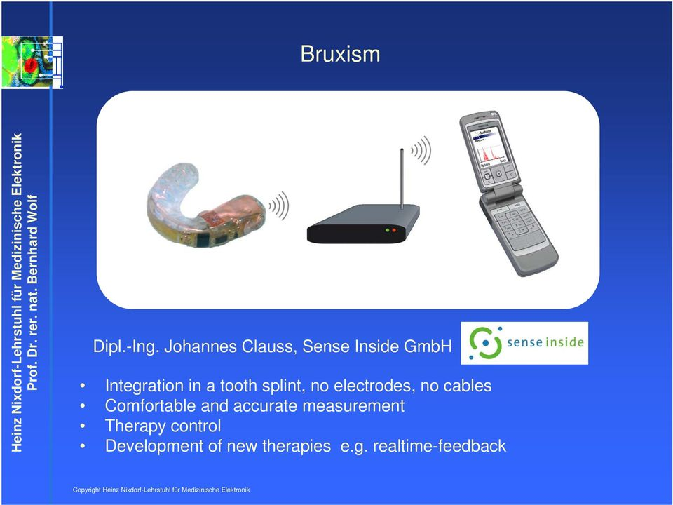 tooth splint, no electrodes, no cables Comfortable and