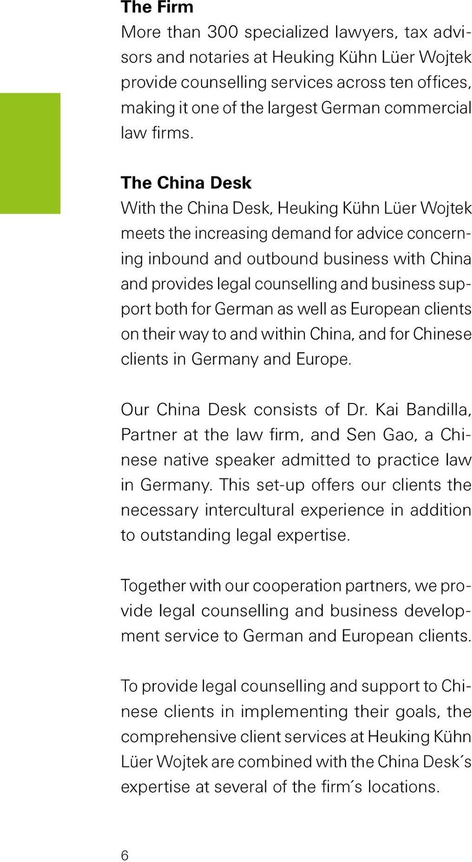 The China Desk With the China Desk, Heuking Kühn Lüer Wojtek meets the increasing demand for advice concerning inbound and outbound business with China and provides legal counselling and business