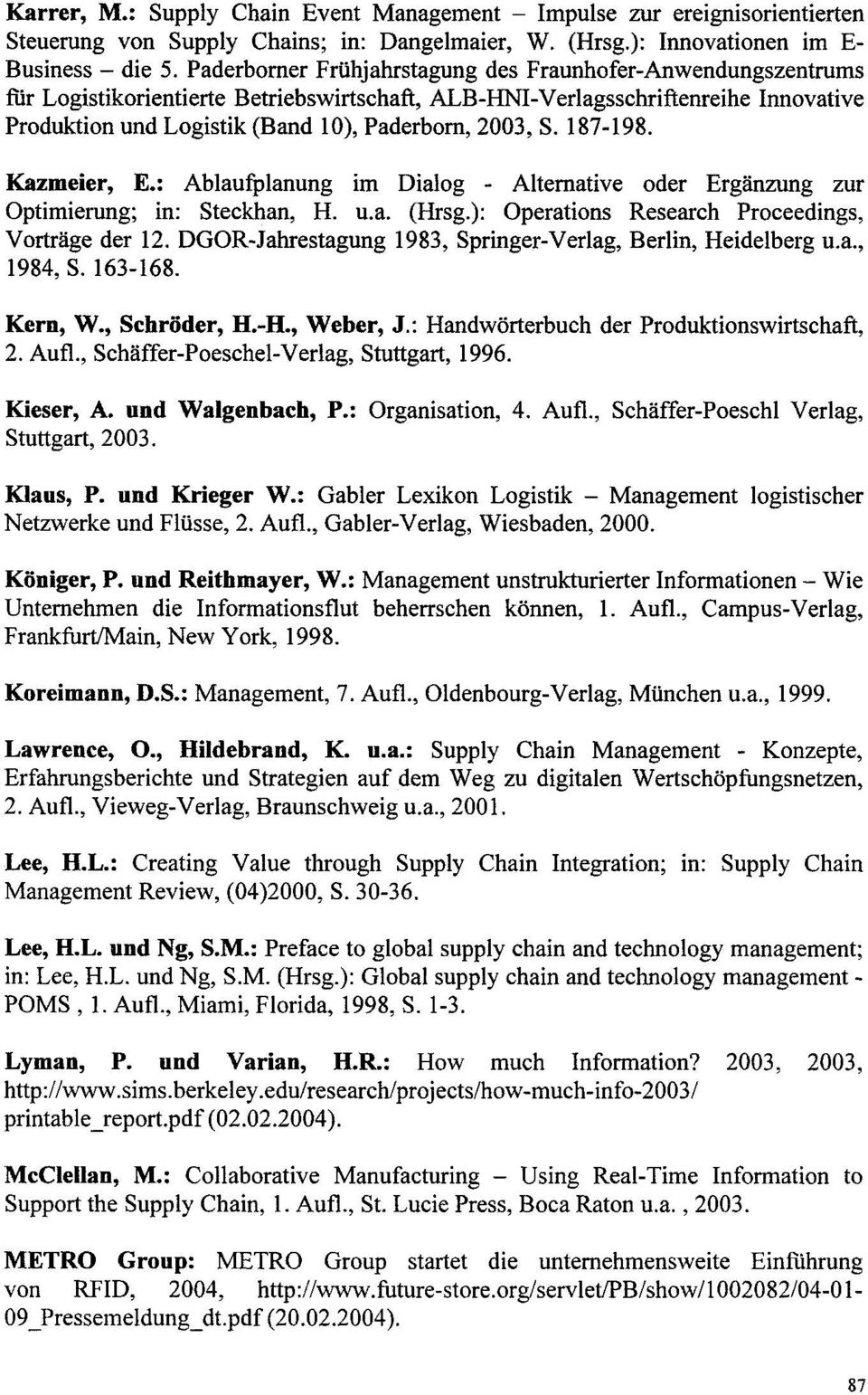 S. 187-198. Kazmeier, E.: Ablaufplanung im Dialog - Alternative oder Ergiinzung zur Optimierung; in: Steckhan, H. u.a. (Hrsg.): Operations Research Proceedings, Vortrage der 12.
