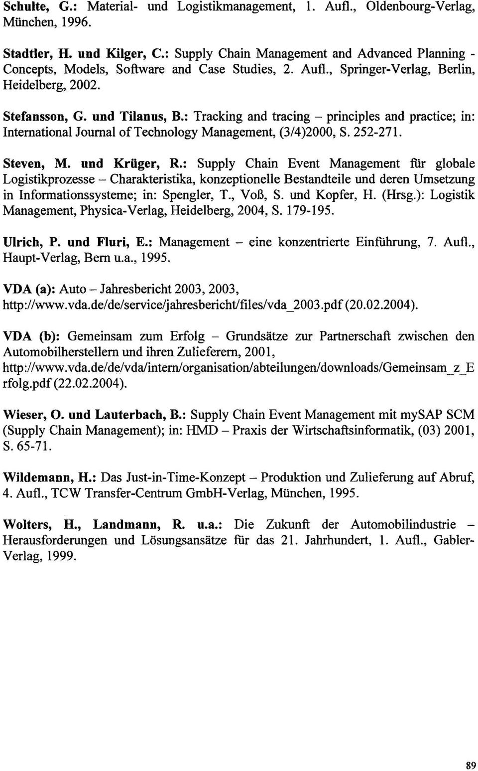 : Tracking and tracing - principles and practice; in: International Journal of Technology Management, (3/4)2000, S. 252-271. Steven, M. und Kriiger, R.