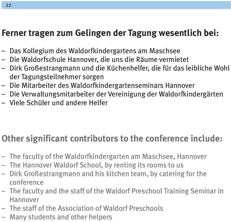 Schüler und andere Helfer Other significant contributors to the conference include: The faculty of the Waldorfkindergarten am Maschsee, The Waldorf School, by renting its rooms to us Dirk