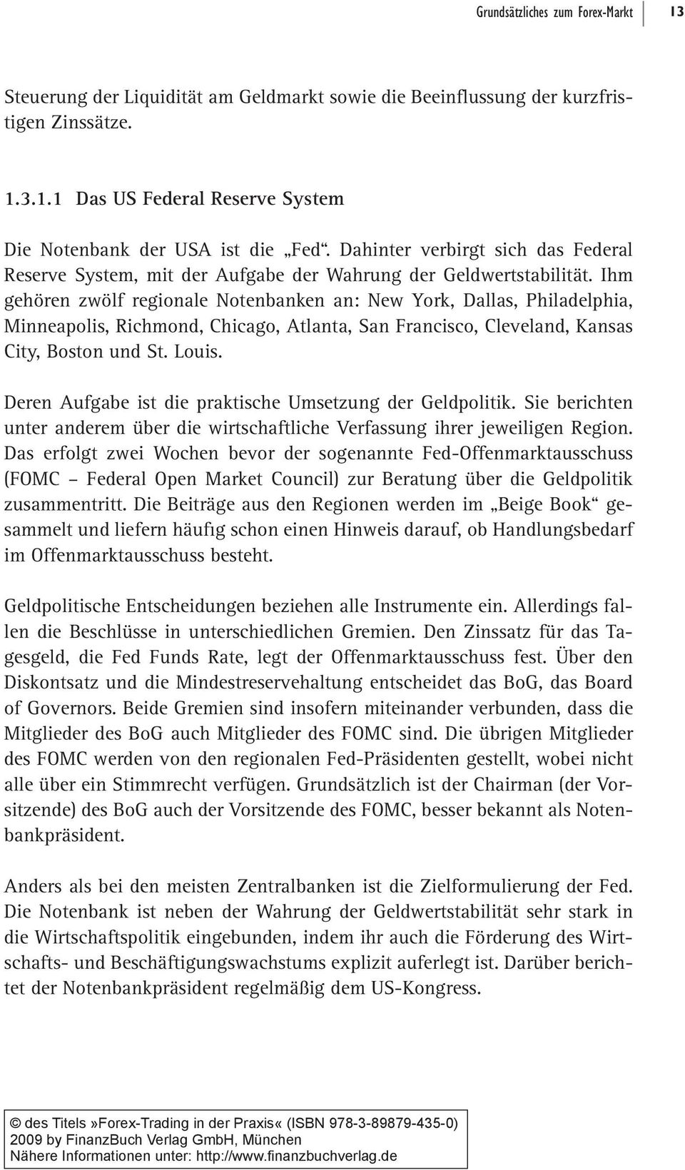 Ihm gehören zwölf regionale Notenbanken an: New York, Dallas, Philadelphia, Minneapolis, Richmond, Chicago, Atlanta, San Francisco, Cleveland, Kansas City, Boston und St. Louis.
