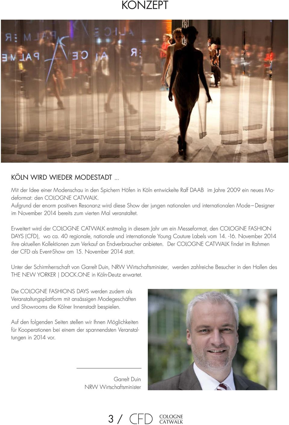 Erweitert wird der COLOGNE CATWALK erstmalig in diesem Jahr um ein messeformat, den COLOGNE FASHION days (CFd), wo ca. 40 regionale, nationale und internationale Young Couture Labels vom 14. -16.