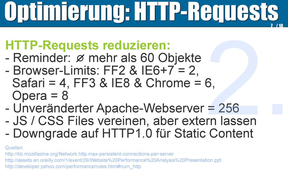 Downgrade auf HTTP1.0 für Static Content Quellen: http://kb.mozillazine.org/network.http.max-persistent-connections-per-server http://assets.