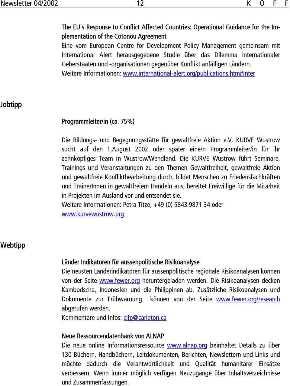 international-alert.org/publications.htm#inter Jobtipp Programmleiter/in (ca. 75%) Die Bildungs- und Begegnungsstätte für gewaltfreie Aktion e.v. KURVE Wustrow sucht auf den 1.