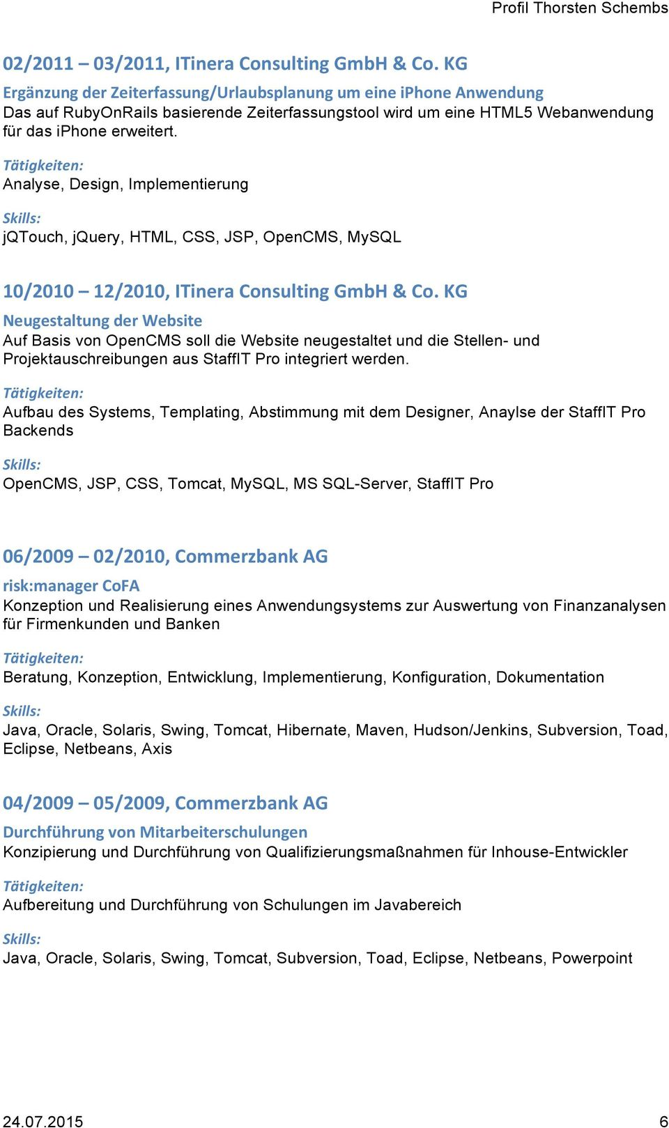 Analyse, Design, Implementierung jqtouch, jquery, HTML, CSS, JSP, OpenCMS, MySQL 10/2010 12/2010, ITinera Consulting GmbH & Co.