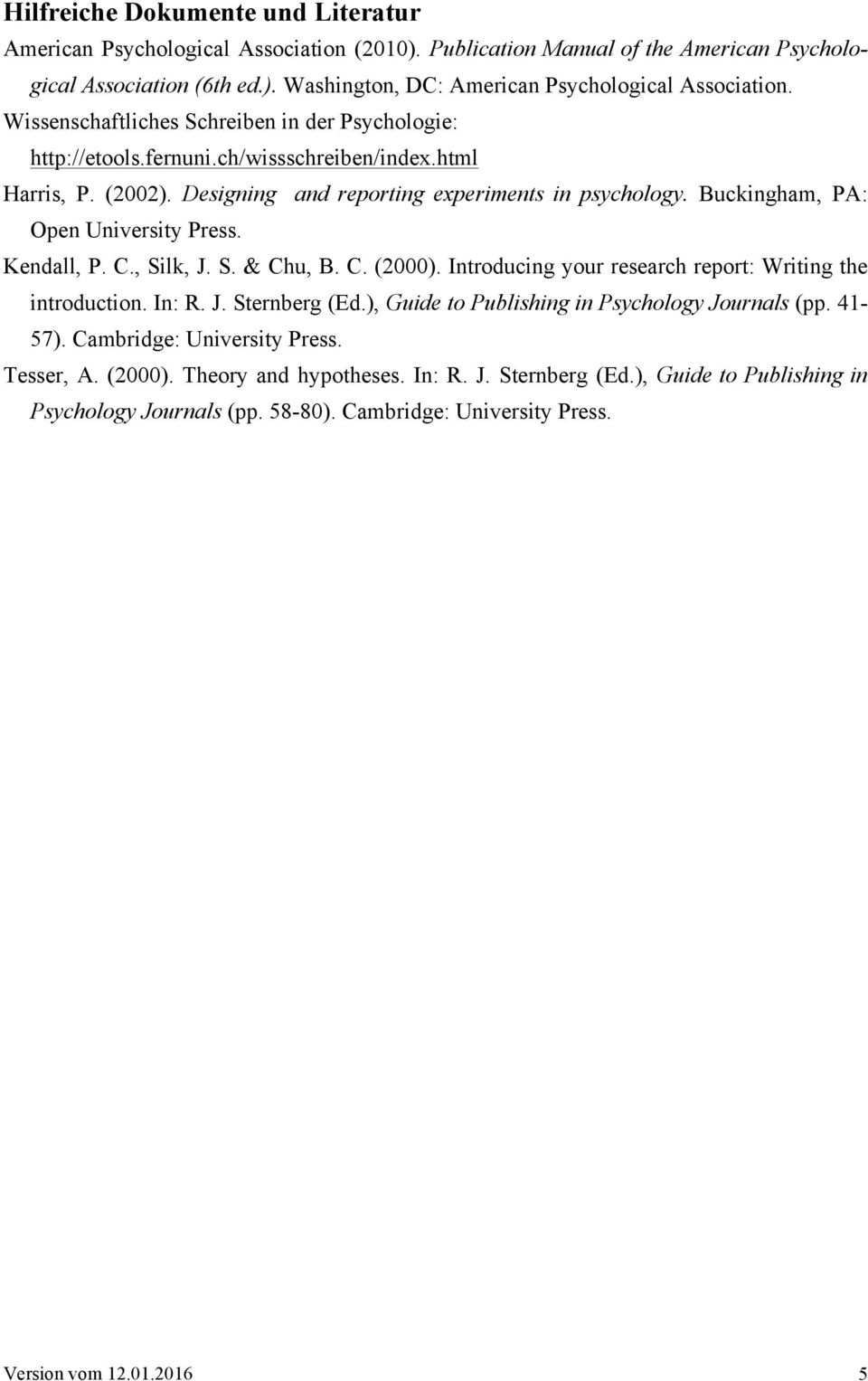 Buckingham, PA: Open University Press. Kendall, P. C., Silk, J. S. & Chu, B. C. (2000). Introducing your research report: Writing the introduction. In: R. J. Sternberg (Ed.