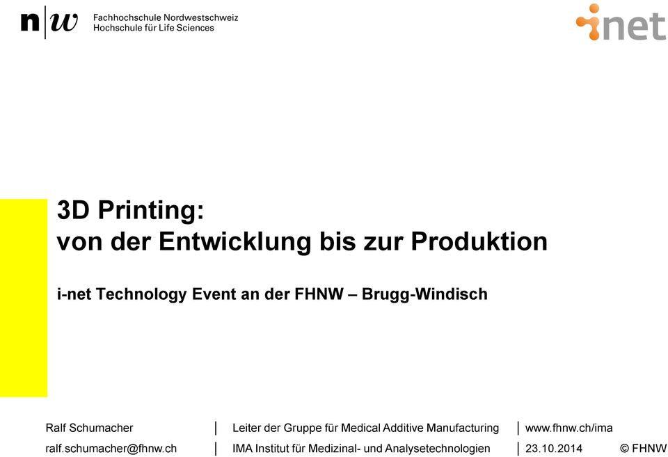 für Medical Additive Manufacturing www.fhnw.ch/ima ralf.