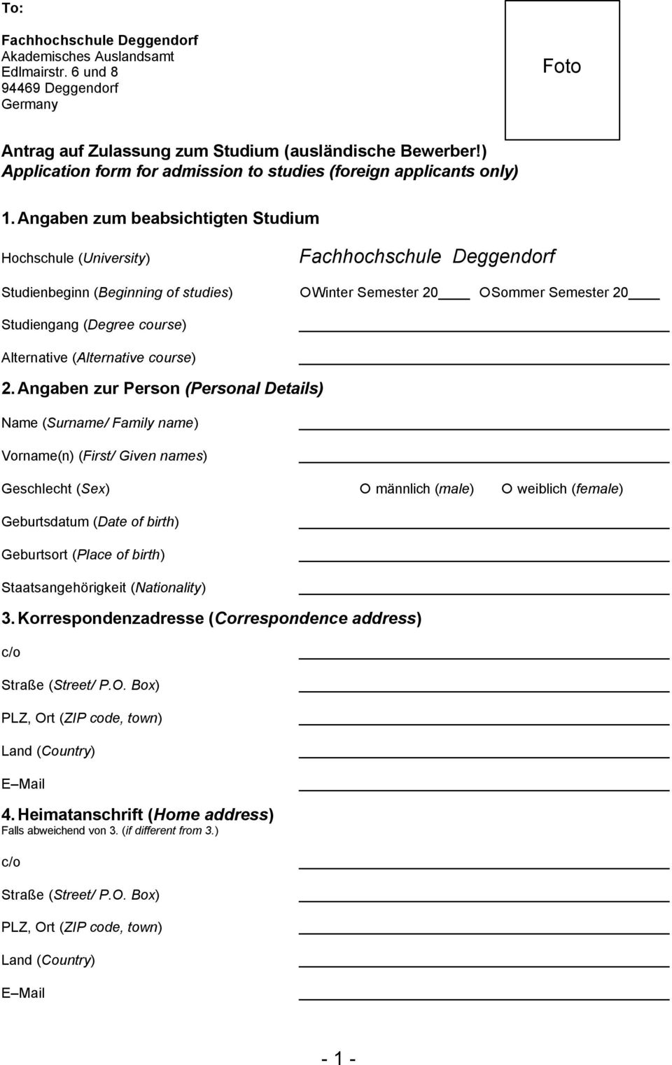 Angaben zum beabsichtigten Studium Hochschule (University) Studienbeginn (Beginning of studies) Studiengang (Degree course) Alternative (Alternative course) Fachhochschule Deggendorf Winter Semester
