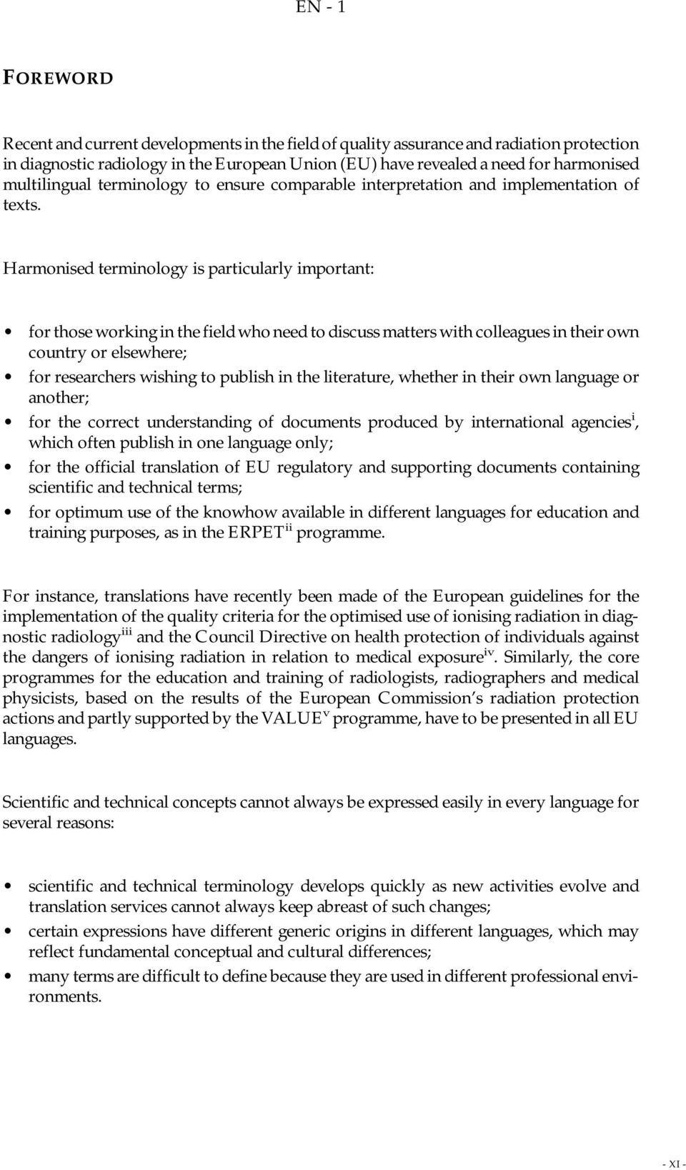 Harmonised terminology is particularly important: for those working in the field who need to discuss matters with colleagues in their own country or elsewhere; for researchers wishing to publish in