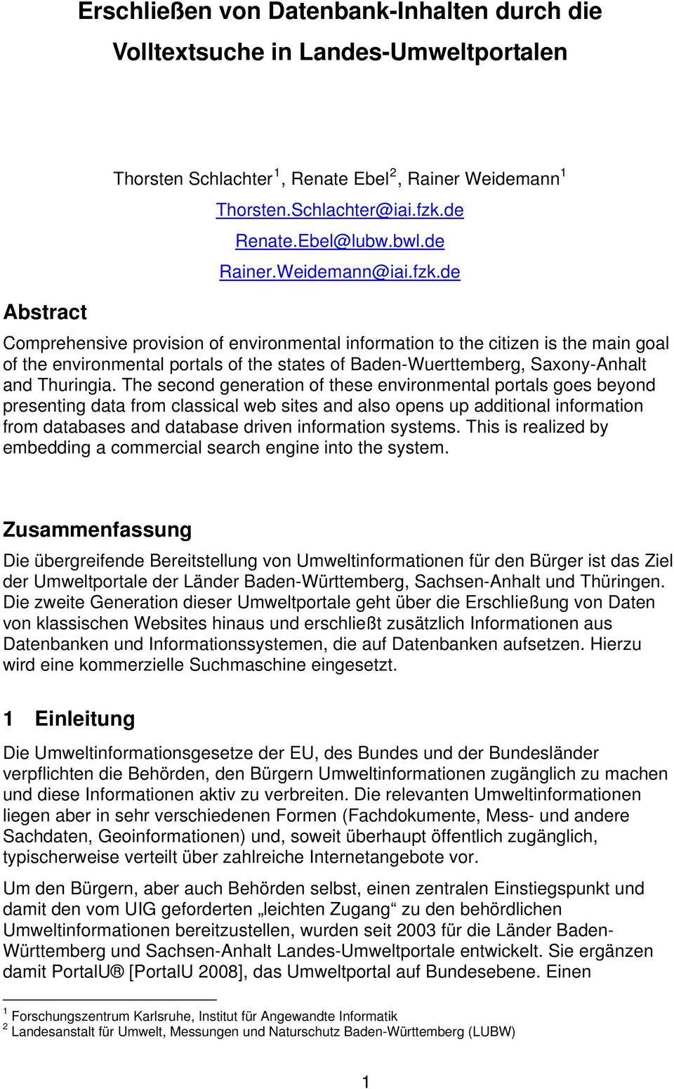 deU Comprehensive provision of environmental information to the citizen is the main goal of the environmental portals of the states of Baden-Wuerttemberg, Saxony-Anhalt and Thuringia.