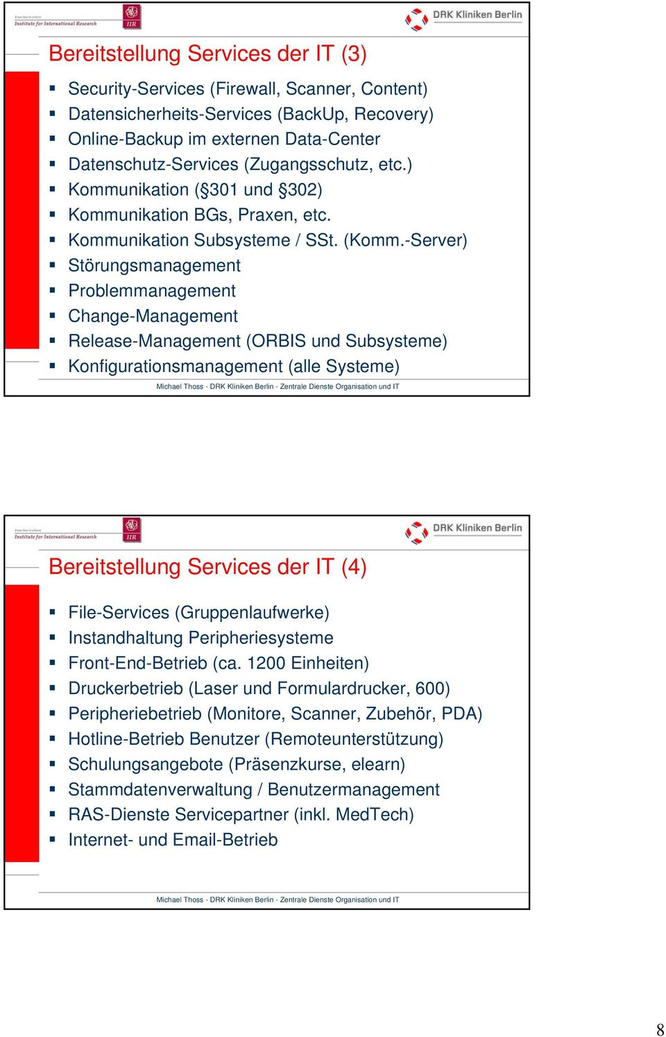 -Server) Störungsmanagement Problemmanagement Change-Management Release-Management (ORBIS und Subsysteme) Konfigurationsmanagement (alle Systeme) Bereitstellung Services der IT (4) File-Services