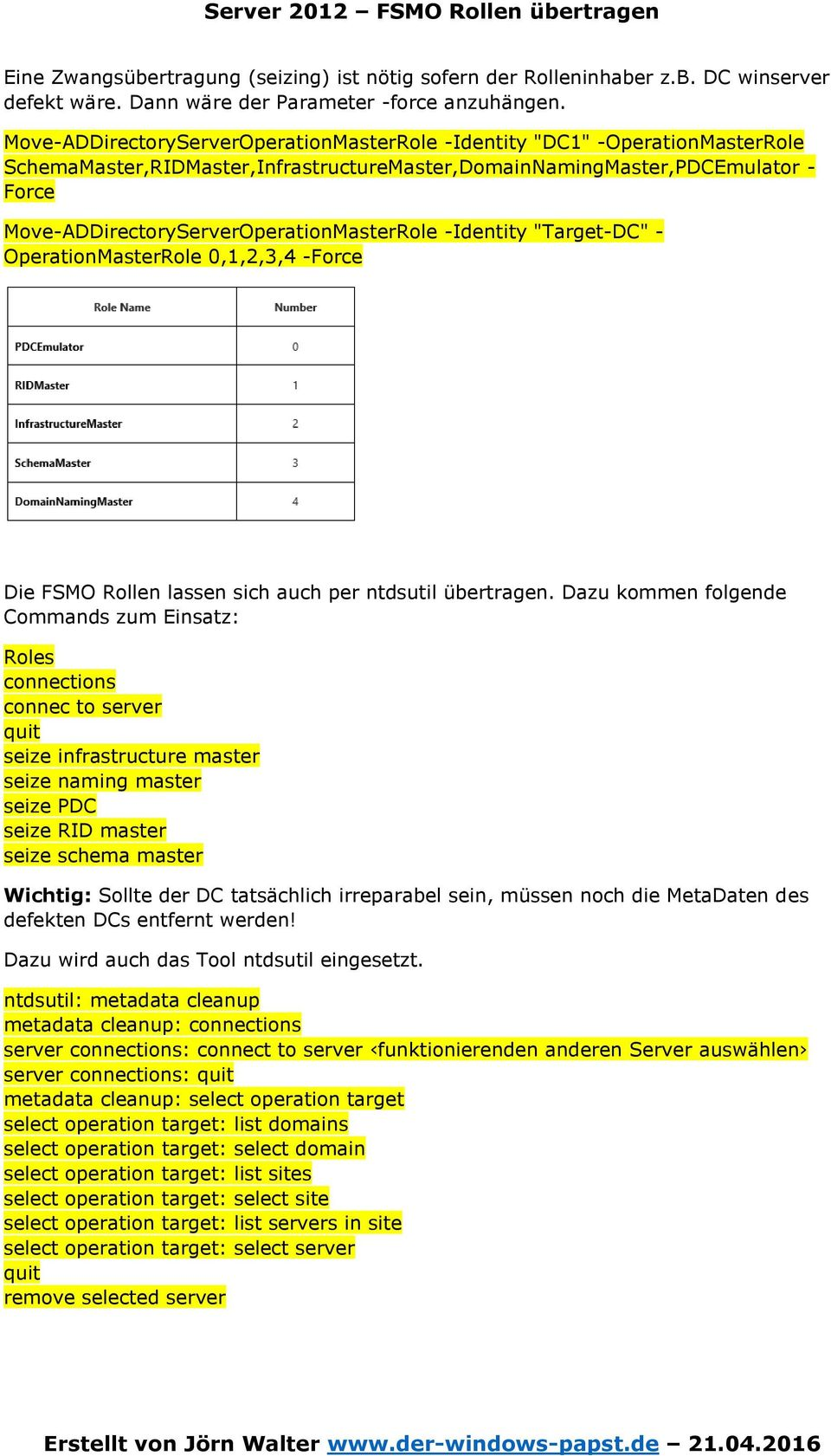 "Move-ADDirectoryServerOperationMasterRole -Identity ""Target-DC"" - OperationMasterRole 0,1,2,3,4 -Force Die FSMO Rollen lassen sich auch per ntdsutil übertragen."