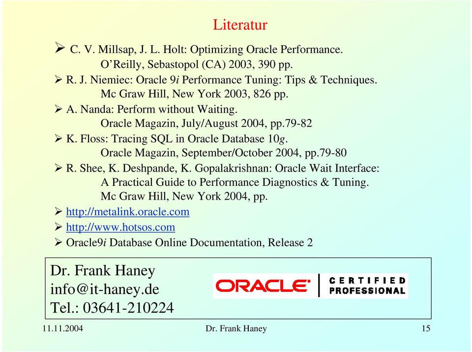 Oracle Magazin, September/October 2004, pp.79-80 R. Shee, K. Deshpande, K. Gopalakrishnan: Oracle Wait Interface: A Practical Guide to Performance Diagnostics & Tuning.