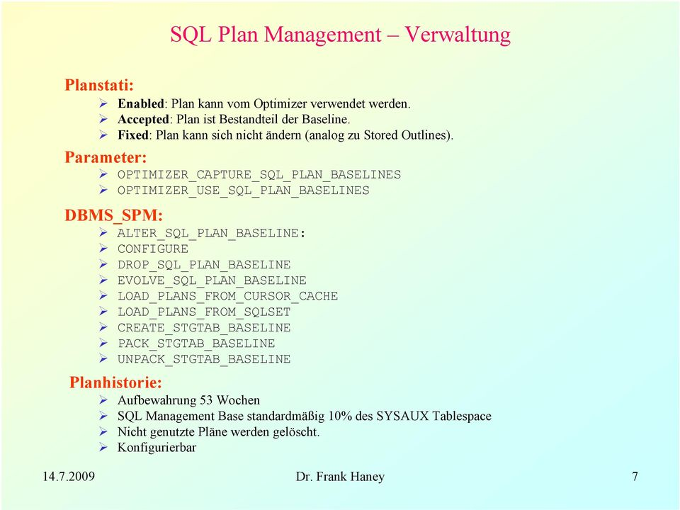 Parameter: OPTIMIZER_CAPTURE_SQL_PLAN_BASELINES OPTIMIZER_USE_SQL_PLAN_BASELINES DBMS_SPM: ALTER_SQL_PLAN_BASELINE: CONFIGURE DROP_SQL_PLAN_BASELINE