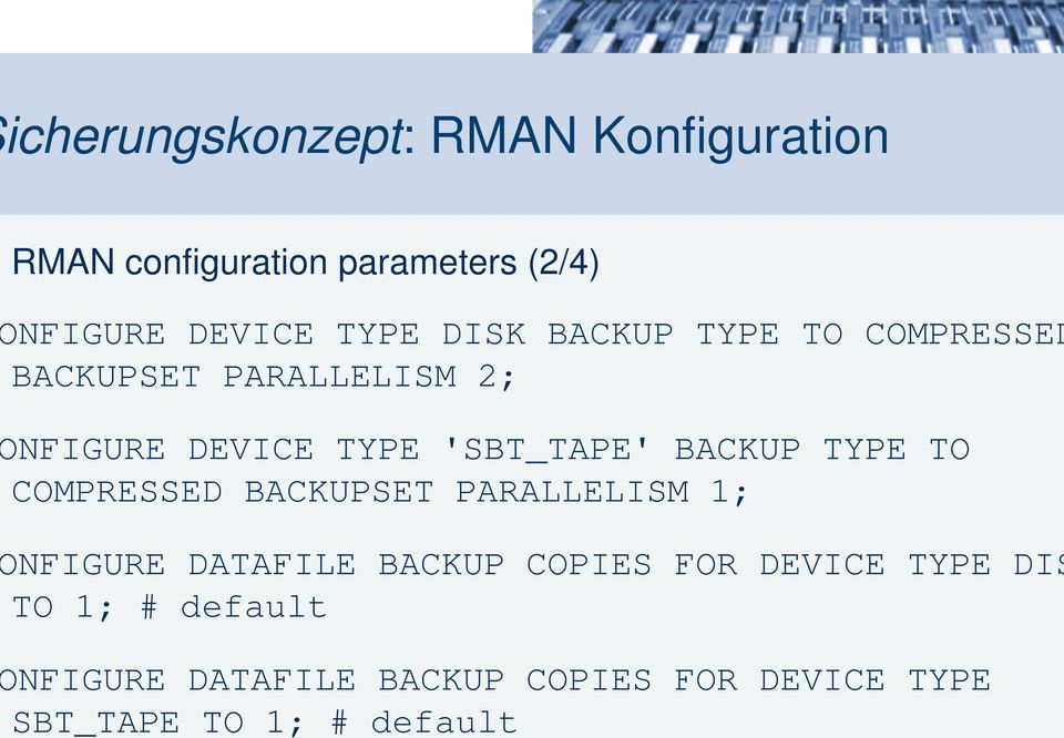BACKUP TYPE TO COMPRESSED BACKUPSET PARALLELISM 1; NFIGURE DATAFILE BACKUP COPIES FOR DEVICE