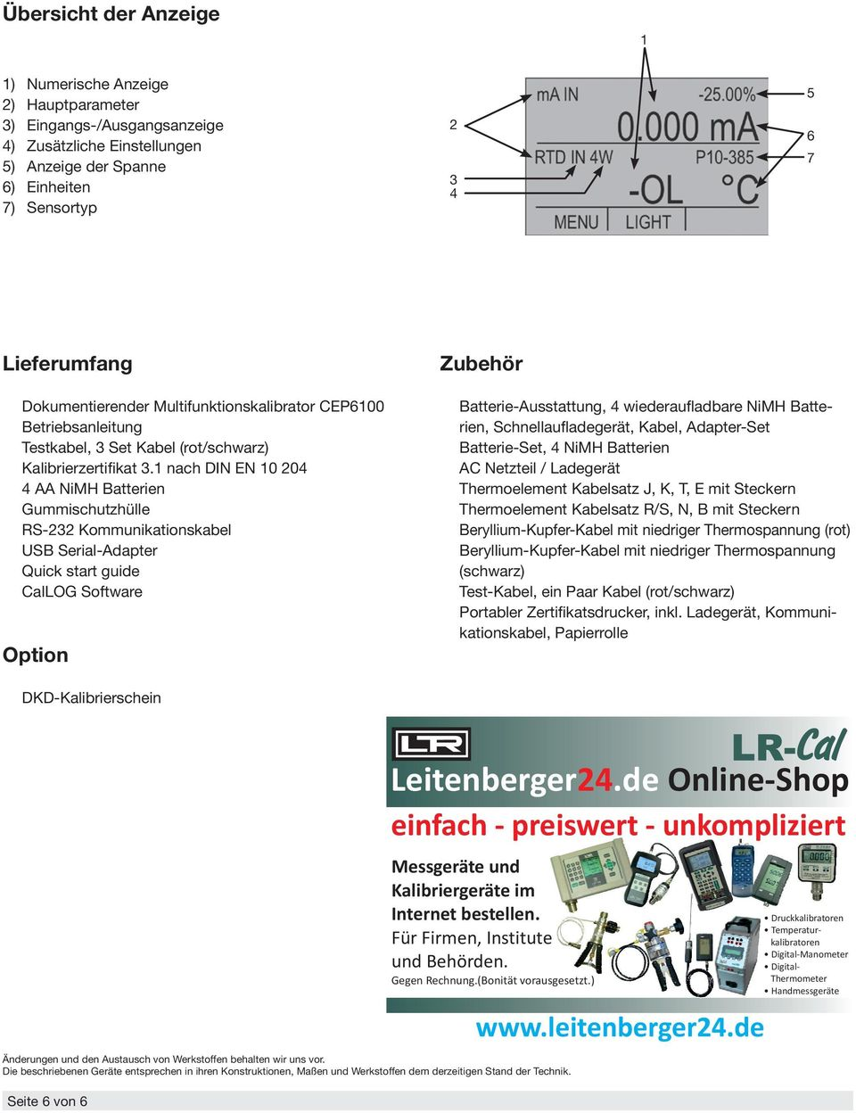 1 nach DIN EN 10 204 4 AA NiMH Batterien Gummischutzhülle RS-232 Kommunikationskabel USB Serial-Adapter Quick start guide CalLOG Software Option Batterie-Ausstattung, 4 wiederaufladbare NiMH