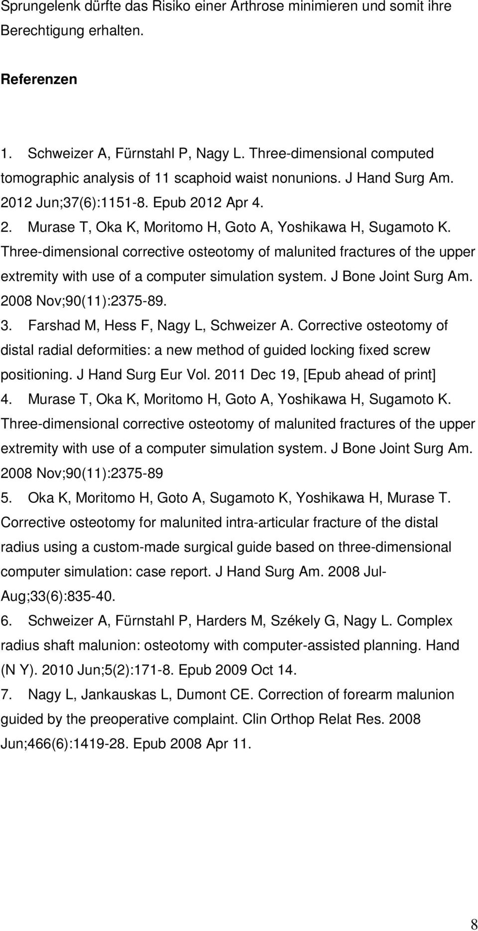 Three-dimensional corrective osteotomy of malunited fractures of the upper extremity with use of a computer simulation system. J Bone Joint Surg Am. 2008 Nov;90(11):2375-89. 3.
