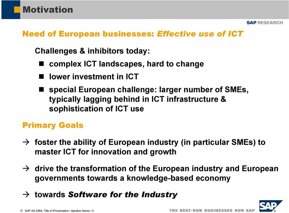 foster the ability of European industry (in particular SMEs) to master ICT for innovation and growth drive the transformation of the European