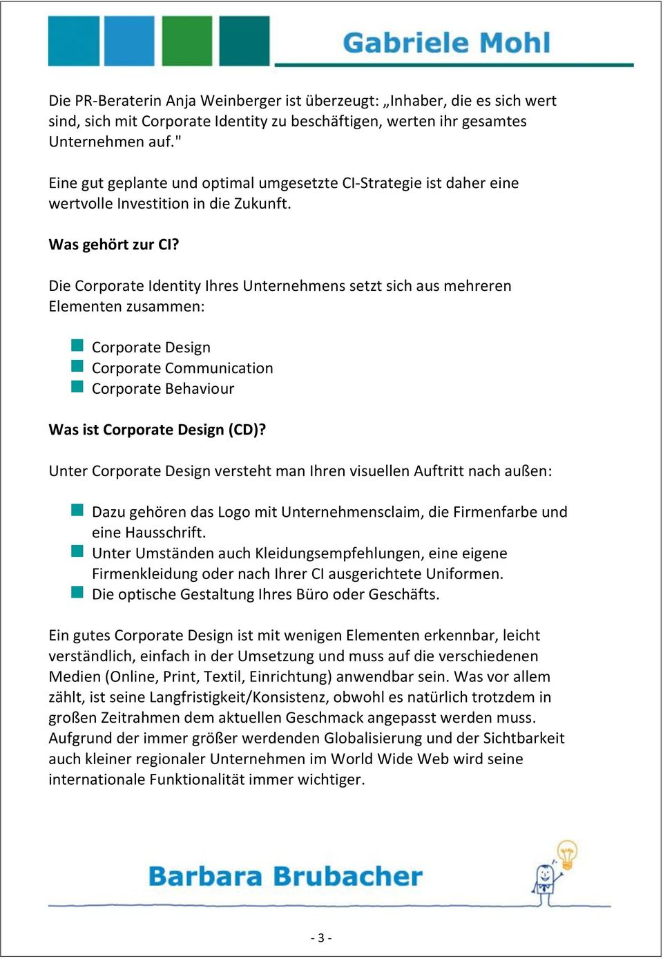 Die Corporate Identity Ihres Unternehmens setzt sich aus mehreren Elementen zusammen: Corporate Design Corporate Communication Corporate Behaviour Was ist Corporate Design (CD)?