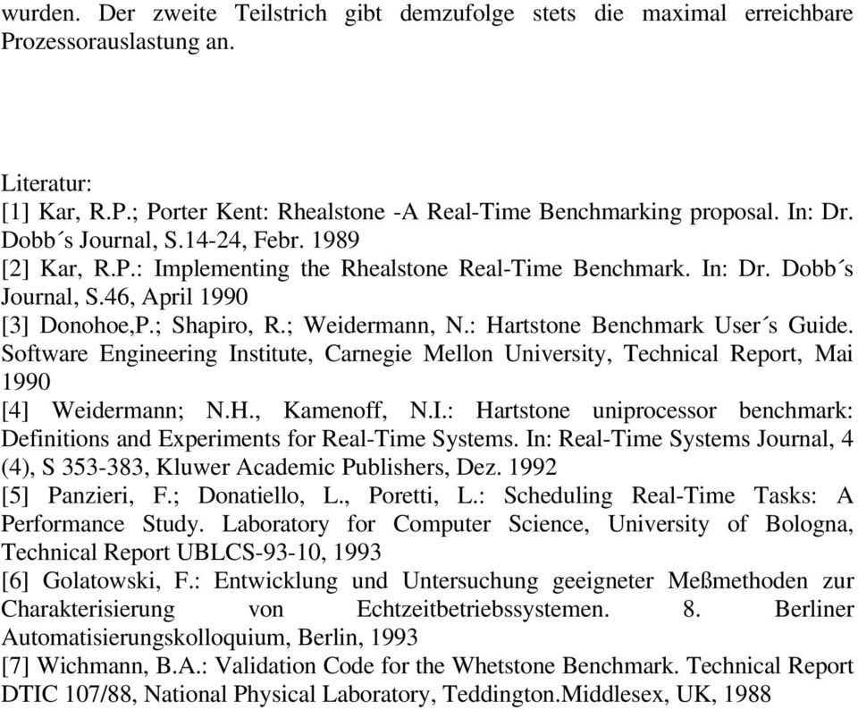 : Hartstone Benchmark User s Guide. Software Engineering Institute, Carnegie Mellon University, Technical Report, Mai 1990 [4] Weidermann; N.H., Kamenoff, N.I.: Hartstone uniprocessor benchmark: Definitions and Experiments for Real-Time Systems.