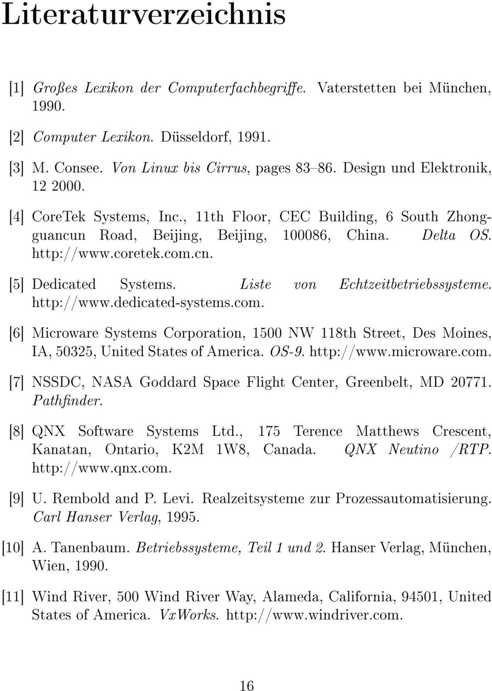[5] Dedicated Systems. Liste von Echtzeitbetriebssysteme. http://www.dedicated-systems.com. [6] Microware Systems Corporation, 1500 NW 118th Street, Des Moines, IA, 50325, United States of America.