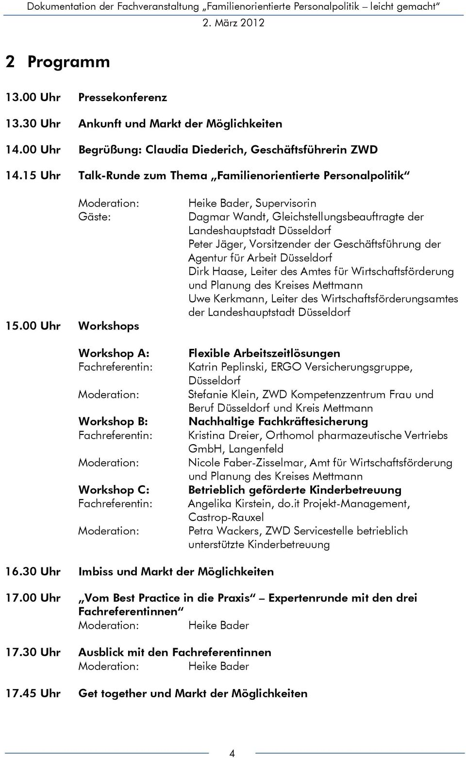 00 Uhr Workshops Workshop A: Fachreferentin: Moderation: Workshop B: Fachreferentin: Moderation: Workshop C: Fachreferentin: Moderation: Heike Bader, Supervisorin Dagmar Wandt,