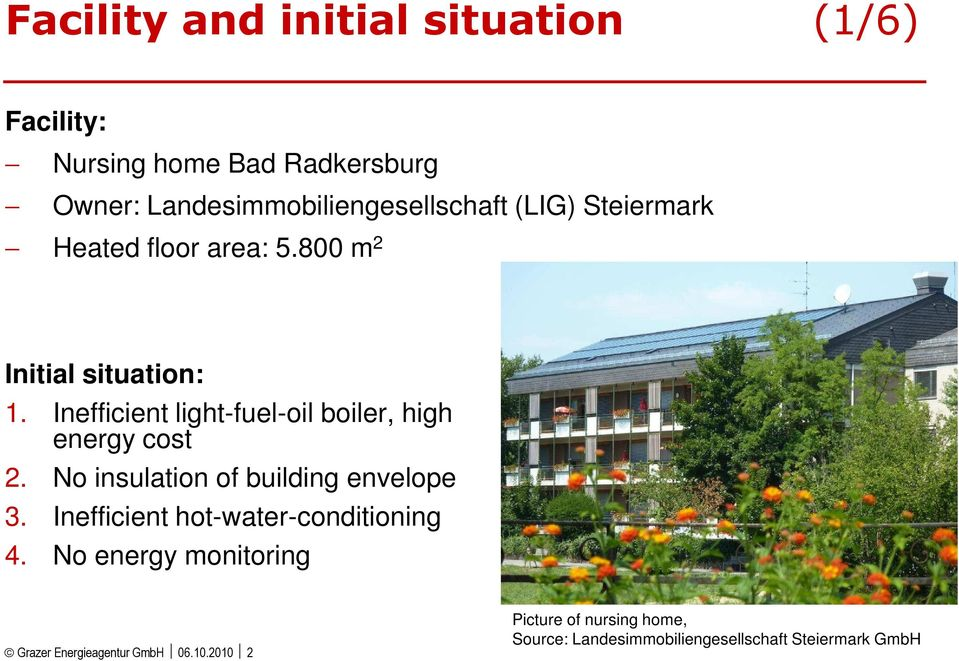 Inefficient light-fuel-oil boiler, high energy cost 2. No insulation of building envelope 3.