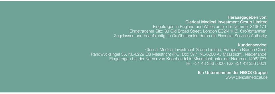 Kundenservice: Clerical Medical Investment Group Limited, European Branch Office, Randwycksingel 35, NL-6229 EG Maastricht (P.O. Box 377, NL-6200 AJ Maastricht), Niederlande.