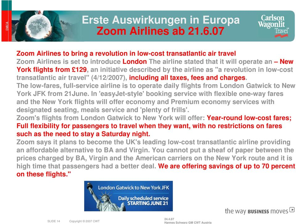 "initiative described by the airline as ""a revolution in low-cost transatlantic air travel"" (4/12/2007), including all taxes, fees and charges."
