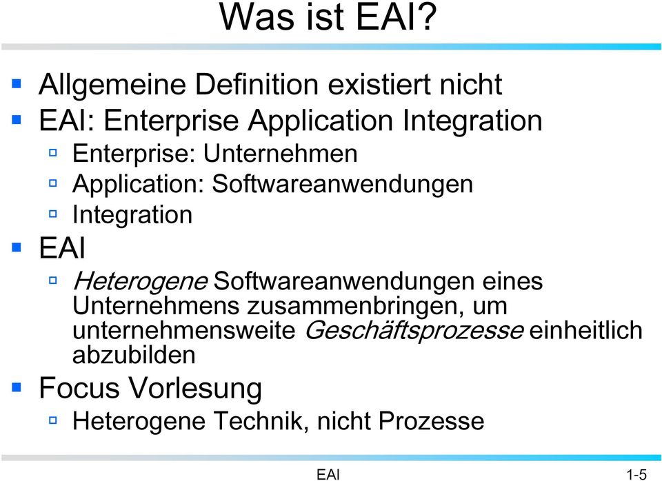 Enterprise: Unternehmen Application: Softwareanwendungen Integration EAI Heterogene