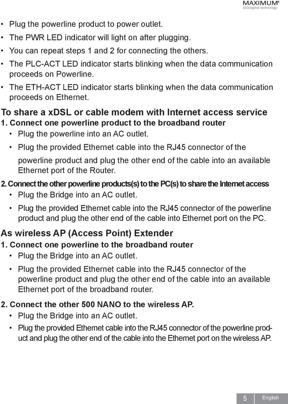 To share a xdsl or cable modem with Internet access service 1. Connect one powerline product to the broadband router Plug the powerline into an AC outlet.