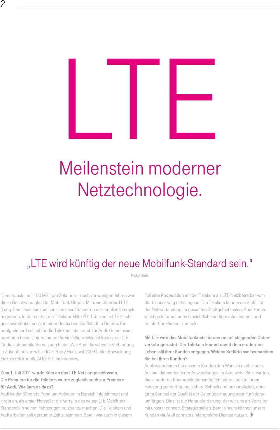 Mit dem Standard LTE (Long Term Evolution) hat nun eine neue Dimension des mobilen Internets begonnen.